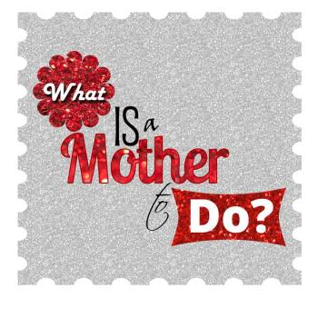 What Is a Mother to Do? Adventures Potty Training, Surviving Tantrums and Babysitters, and Reflections on Motherhood and Body Image
